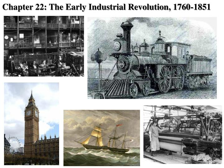 an analysis of the early industrial revolution in 1760 1851 The industrial revolution was the transition to new manufacturing processes in the period from about 1760 to sometime between 1820 and 1840 this transition included going from hand production methods to machines, new chemical manufacturing and iron production processes, the increasing use of steam power, the development of machine tools and the rise of the factory system.