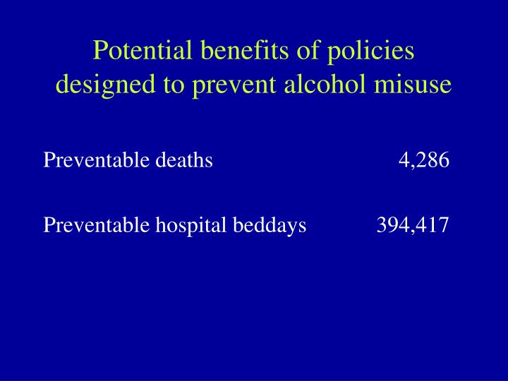 Potential benefits of policies designed to prevent alcohol misuse
