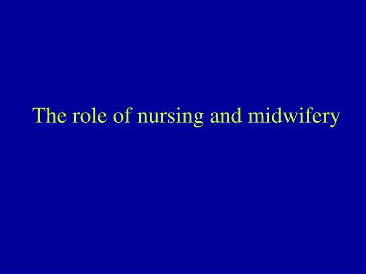 The role of nursing and midwifery