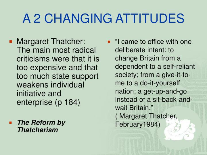 Margaret Thatcher:            The main most radical criticisms were that it is too expensive and that too much state support weakens individual initiative and enterprise (p 184)