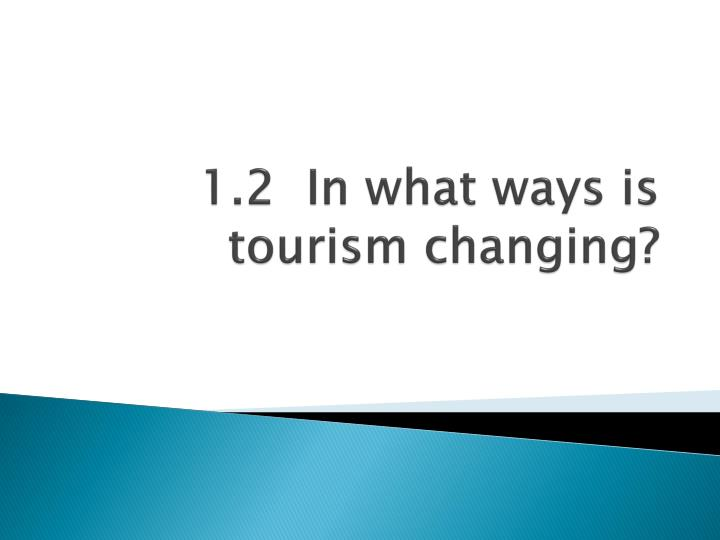 1 2 in what ways is tourism changing n.
