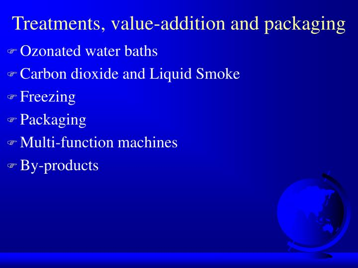 Treatments, value-addition and packaging