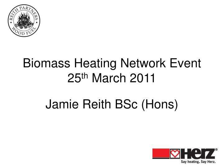 Biomass heating network event 25 th march 2011