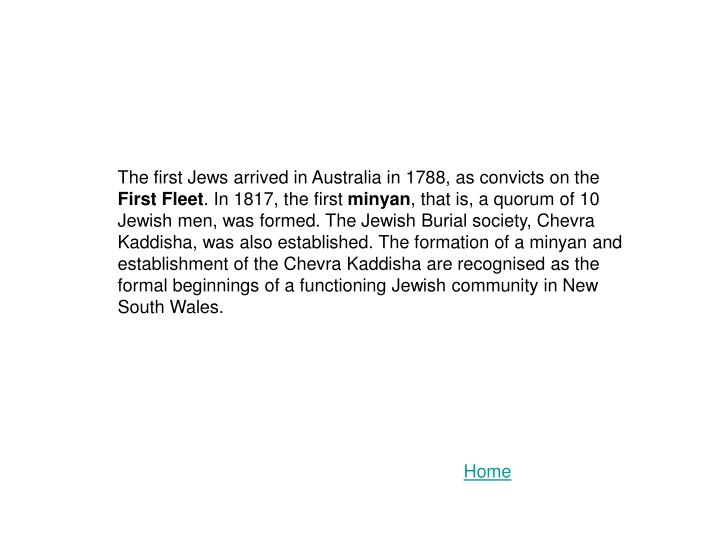 The first Jews arrived in Australia in 1788, as convicts on the