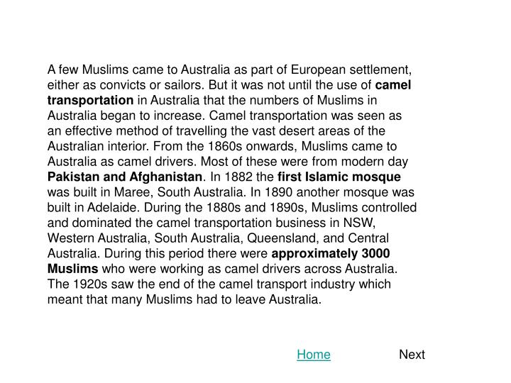 A few Muslims came to Australia as part of European settlement, either as convicts or sailors. But i...