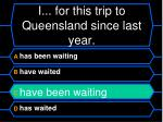 i for this trip to queensland since last year1