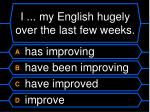 i my english hugely over the last few weeks