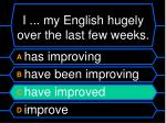 i my english hugely over the last few weeks1