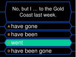 no but i to the gold coast last week1