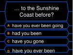 to the sunshine coast before