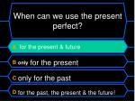 when can we use the present perfect1