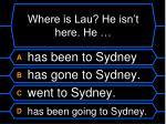 where is lau he isn t here he