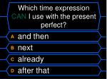 which time expression can i use with the present perfect