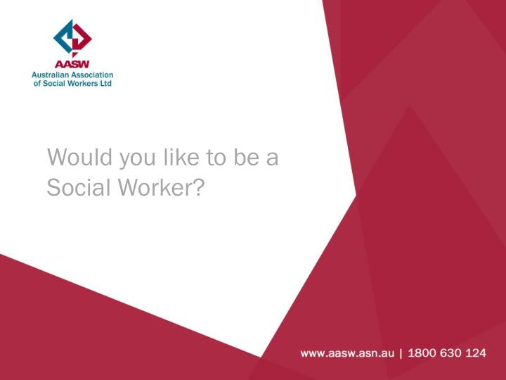 Would you like to be a Social Worker?
