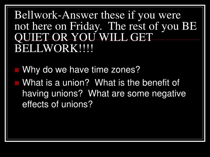Bellwork-Answer these if you were not here on Friday.  The rest of you BE QUIET OR YOU WILL GET BELLWORK!!!!