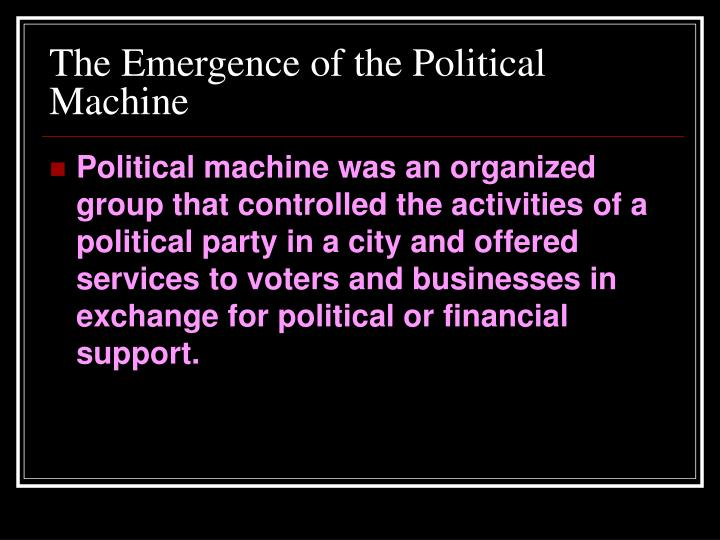 The Emergence of the Political Machine