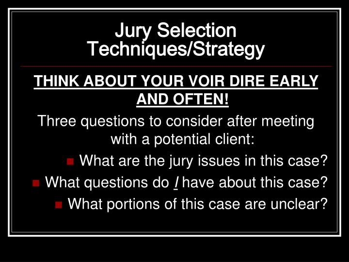 Jury Selection Techniques/Strategy