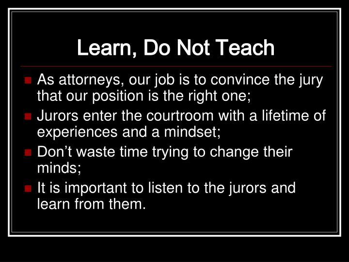 Learn, Do Not Teach