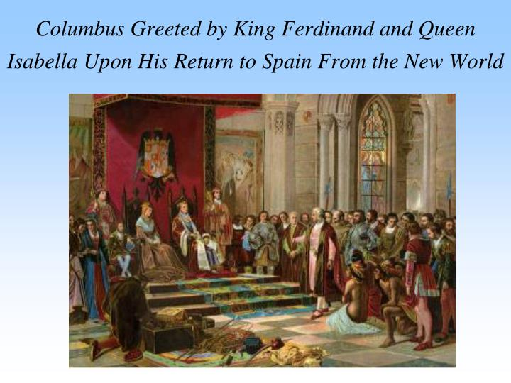 Columbus Greeted by King Ferdinand and Queen Isabella Upon His Return to Spain From the New World