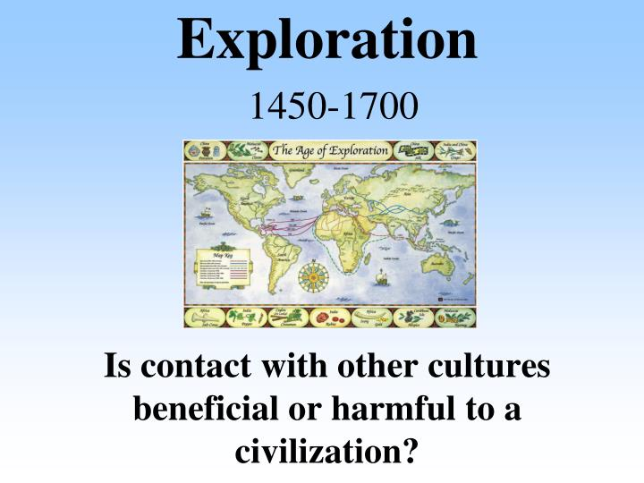 Exploration 1450 1700 is contact with other cultures beneficial or harmful to a civilization