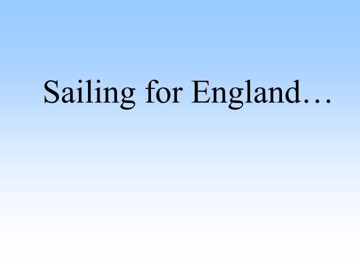 Sailing for England…