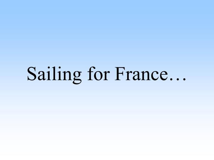 Sailing for France…