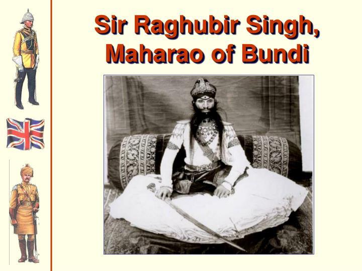 Sir Raghubir Singh,