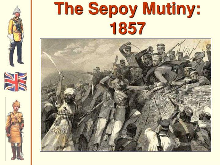 The Sepoy Mutiny:  1857