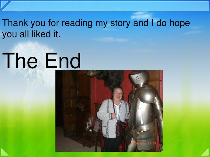 Thank you for reading my story and I do hope you all liked it.
