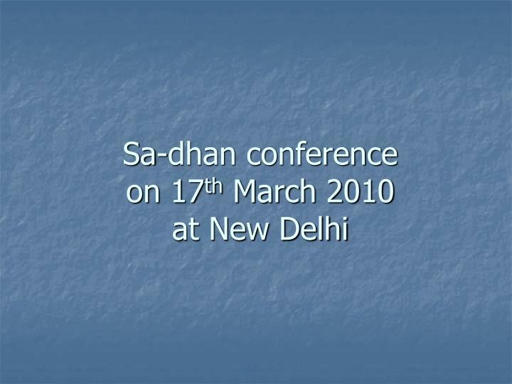 Sa dhan conference on 17 th march 2010 at new delhi