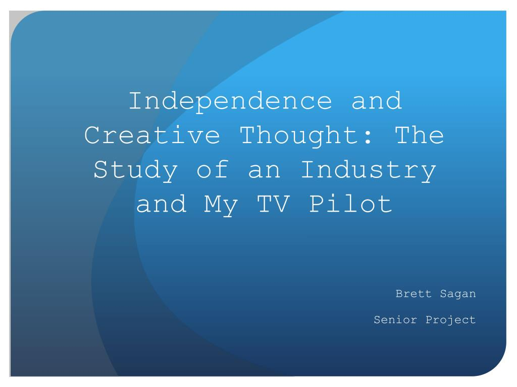 ppt independence and creative thought the study of an industry