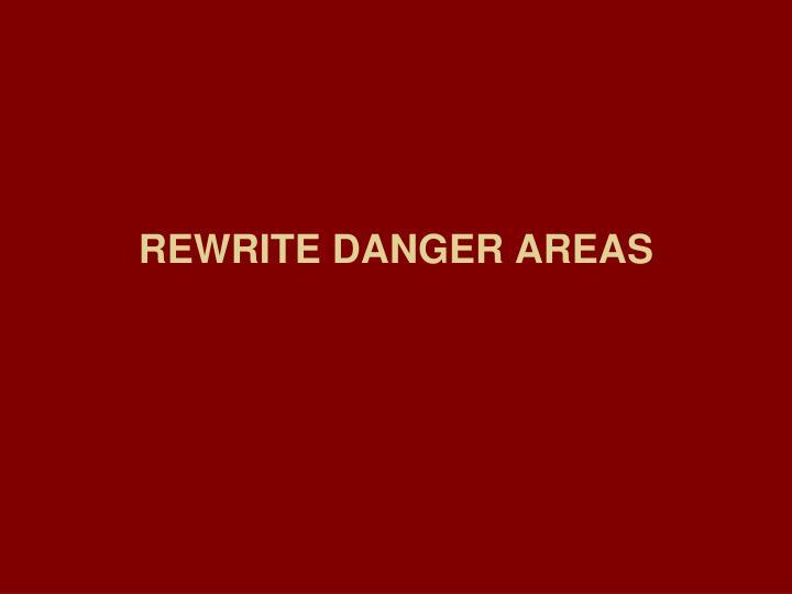 REWRITE DANGER AREAS