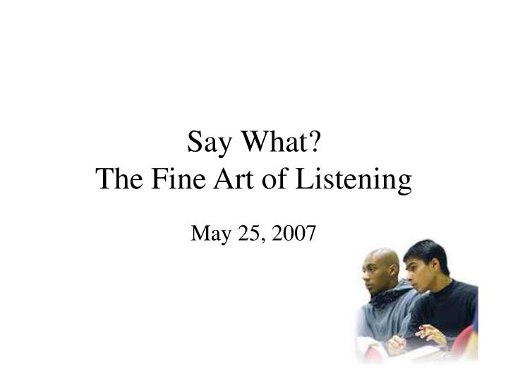 fine art of listening Tell me more has 14 ratings and 2 reviews nancy said: this is a couple page essay that everyone who wants to have tell me more: on the fine art of listening.