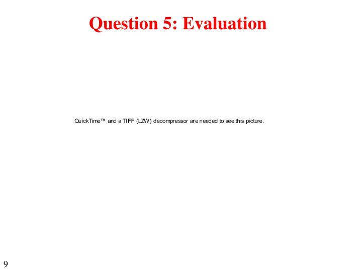 Question 5: Evaluation