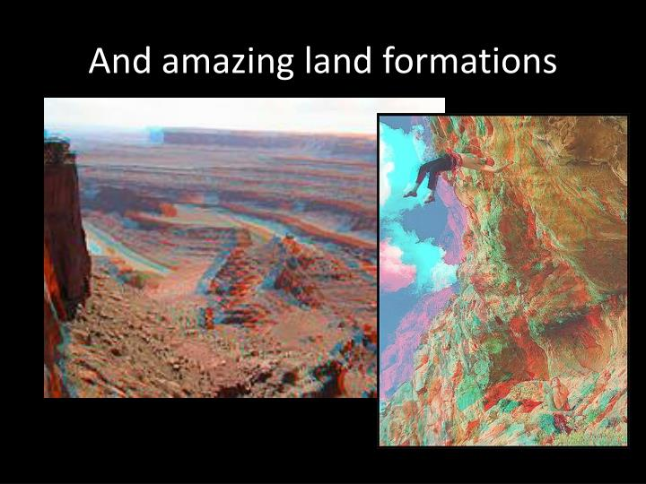 And amazing land formations