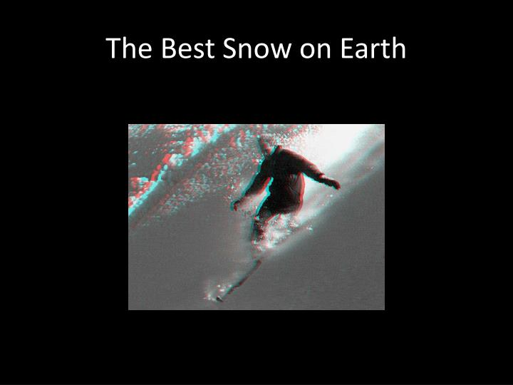 The Best Snow on Earth