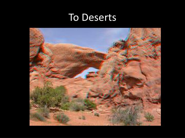To Deserts