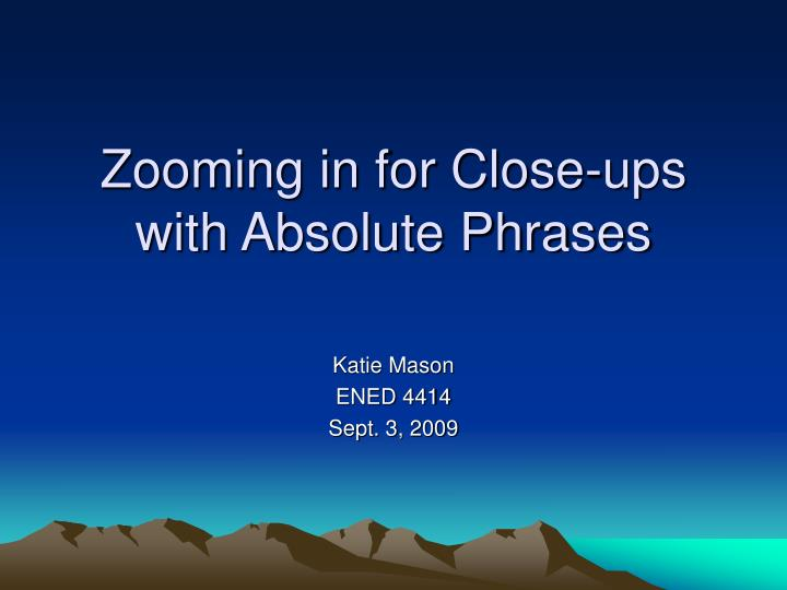 Zooming in for close ups with absolute phrases
