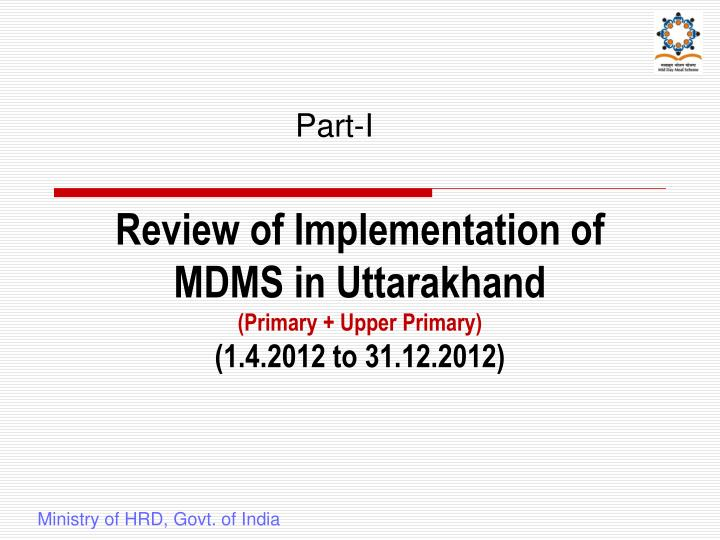 Review of implementation of mdms in uttarakhand primary upper primary 1 4 2012 to 31 12 2012