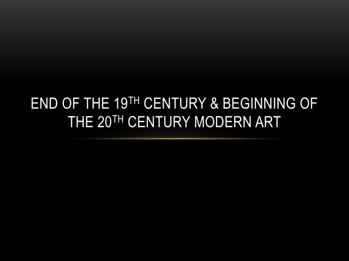 end of the 19 th century beginning of the 20 th century modern art n.