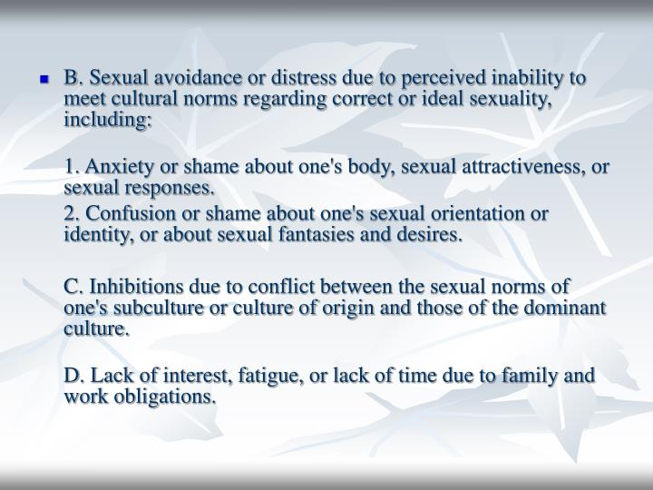 B. Sexual avoidance or distress due to perceived inability to meet cultural norms regarding correct or ideal sexuality, including: