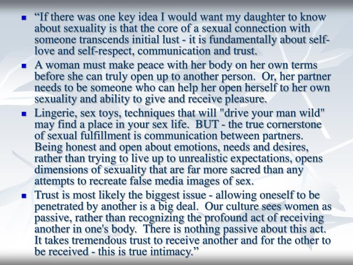 """""""If there was one key idea I would want my daughter to know about sexuality is that the core of a sexual connection with someone transcends initial lust - it is fundamentally about self-love and self-respect, communication and trust."""