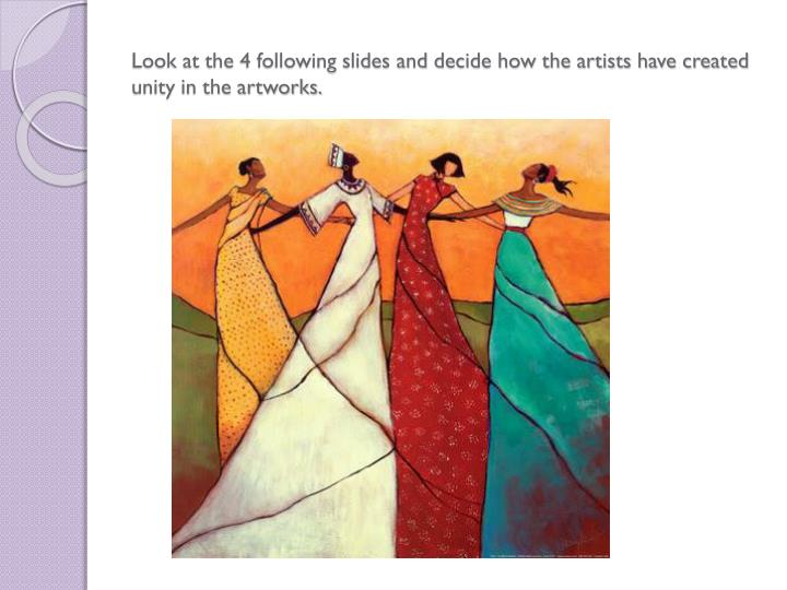 Look at the 4 following slides and decide how the artists have created unity in the artworks.