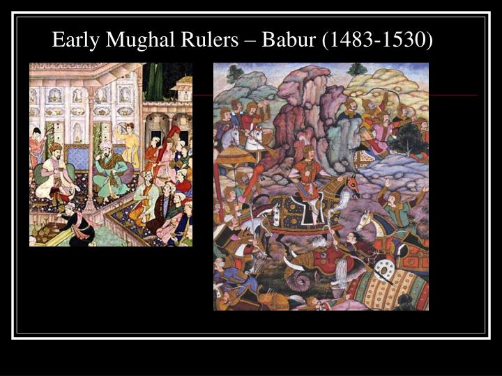 Early Mughal Rulers – Babur (1483-1530)