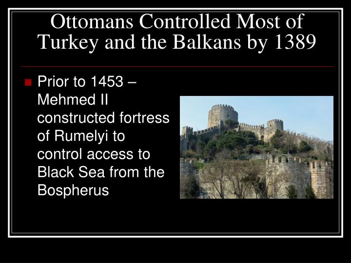 Ottomans controlled most of turkey and the balkans by 1389