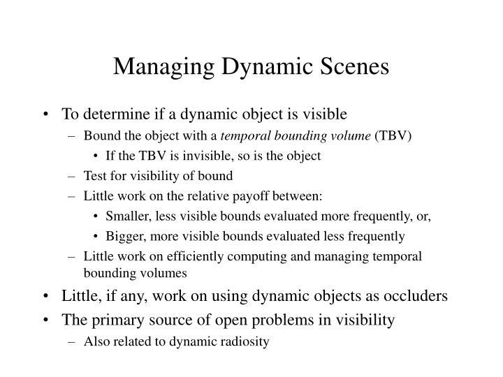 Managing Dynamic Scenes
