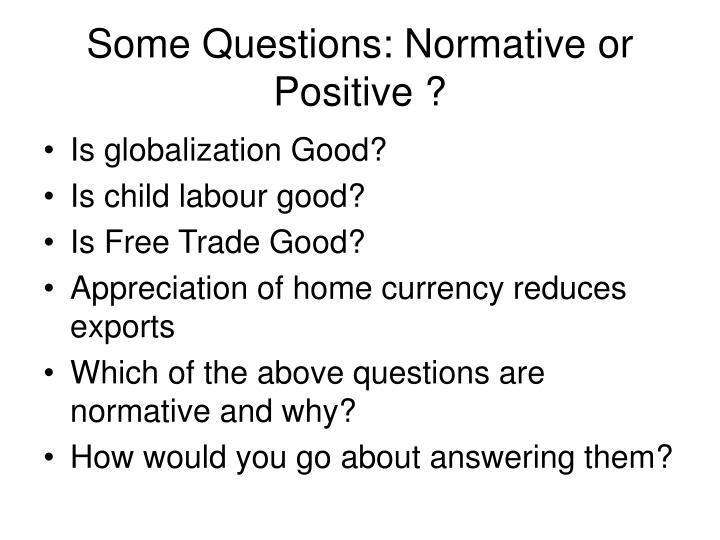 Some Questions: Normative or Positive ?