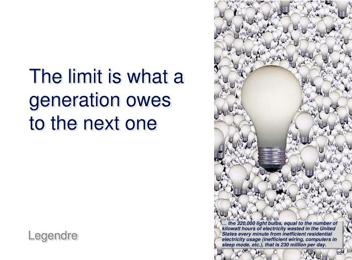 The limit is what a generation owes to the next one
