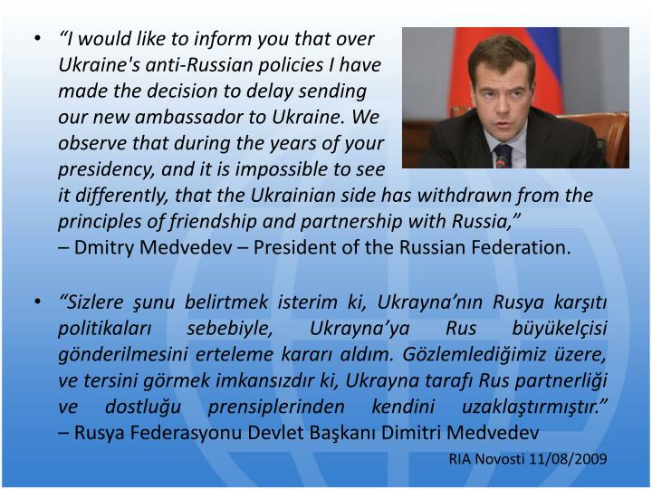 """""""I would like to inform you that over                               Ukraine's anti-Russian policies I have                                     made the decision to delay sending                                             our new ambassador to Ukraine. We                                   observe that during the years of your                          presidency, and it is impossible to see                                            it differently, that the Ukrainian side has withdrawn from the principles of friendship and partnership with Russia,""""                    –"""