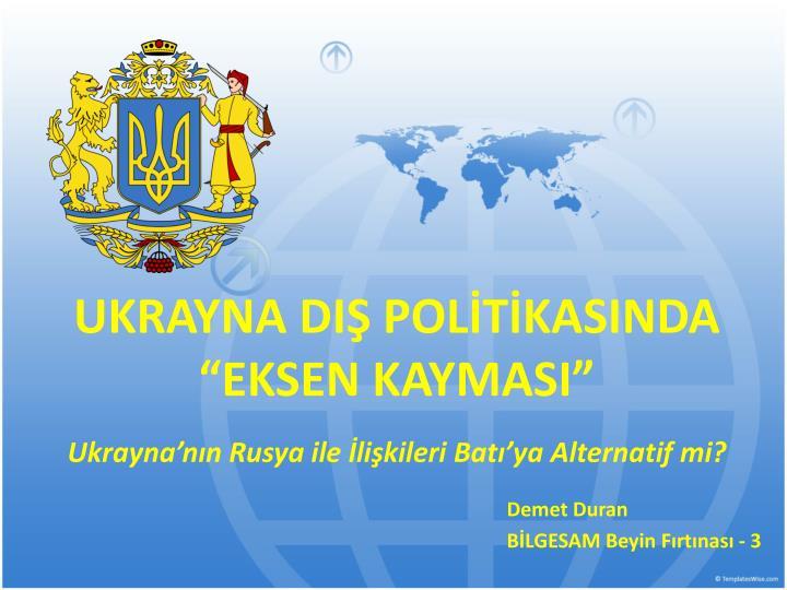 Ukrayna di pol t kasi nda eksen kaymasi ukrayna n n rusya ile li kileri bat ya a lternatif mi